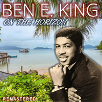 Ben E. King - On the Horizon (Remastered)