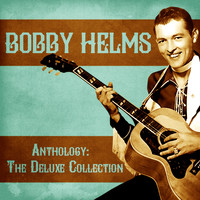 Bobby Helms - Anthology: The Deluxe Collection (Remastered)