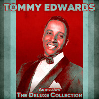 Tommy Edwards - Anthology: The Deluxe Collection (Remastered)