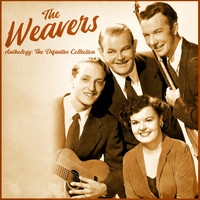 The Weavers - Anthology: The Definitive Collection (Remastered)