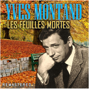 Yves Montand - Les Feuilles Mortes (Remastered)