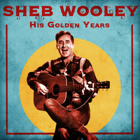 Sheb Wooley - His Golden Years (Remastered)