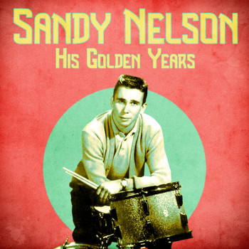 Sandy Nelson - His Golden Years (Remastered)
