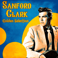 Sanford Clark - Golden Selection (Remastered)