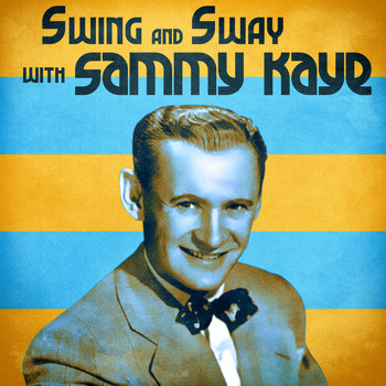 Sammy Kaye - Swing and Sway with Sammy Kaye (Remastered)