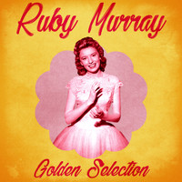 Ruby Murray - Golden Selection (Remastered)