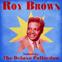 Roy Brown - Anthology: The Deluxe Collection (Remastered)