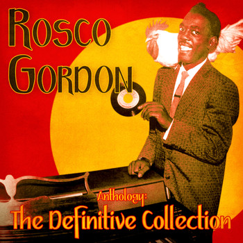 Rosco Gordon - Anthology: The Definitive Collection (Remastered)
