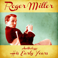 Roger Miller - Anthology: His Early Years (Remastered)