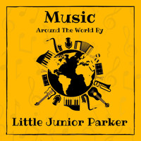 Little Junior Parker - Music Around the World by Little Junior Parker