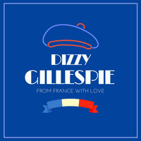 Dizzy Gillespie - From France with Love