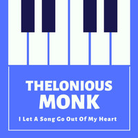 Thelonious Monk - I Let a Song Go out of My Heart