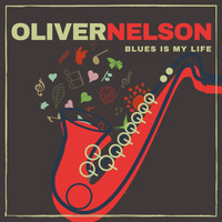Oliver Nelson - Blues Is My Life