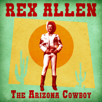 Rex Allen - The Arizona Cowboy (Remastered)