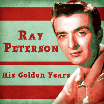 Ray Peterson - His Golden Years (Remastered)