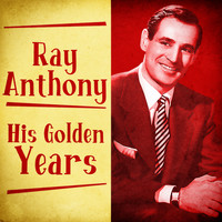 Ray Anthony - His Golden Years (Remastered)