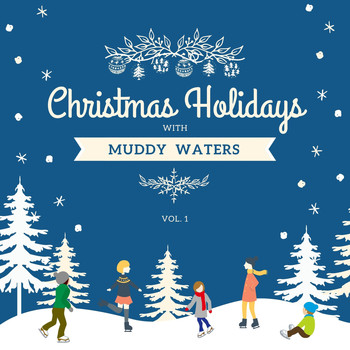 Muddy Waters - Christmas Holidays with Muddy Waters, Vol. 1