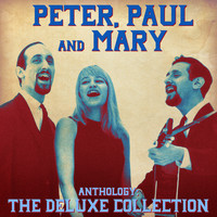 Peter, Paul and Mary - Anthology: The Deluxe Collection (Remastered)