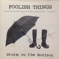 Foolish Things - Storm On the Horizon