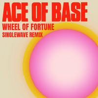 Ace of Base - Wheel of Fortune (Singlewave Remix)