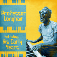 Professor Longhair - Anthology: His Early Years (Remastered)