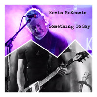 Kevin McKenzie - Something to Say