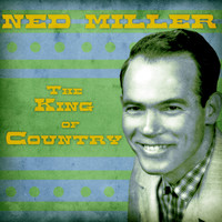 Ned Miller - The King of Country (Remastered)