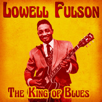 Lowell Fulson - The King of Blues (Remastered)