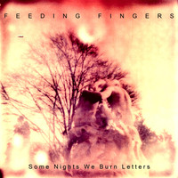 Feeding Fingers - Some Nights We Burn Letters