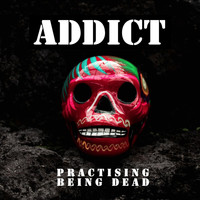 Addict - Practising Being Dead