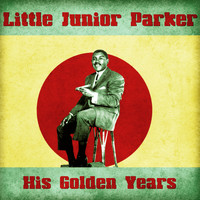 Little Junior Parker - His Golden Years (Remastered)
