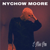 Nychow Moore - I Miss You