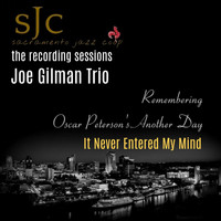 Joe Gilman Trio - Remembering Oscar Peterson's Another Day: It Never Entered My Mind (Live)