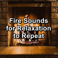 Sleep - Fire Sounds for Relaxation to Repeat
