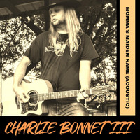 Charlie Bonnet III - Momma's Maiden Name (Acoustic)