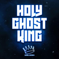 Daniel Jackson - Holy Ghost King