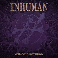 Inhuman - Chaotic Nothing