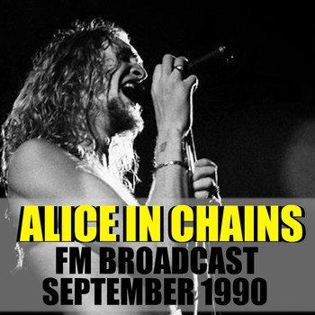 Alice In Chains - Alice In Chains FM Broadcast September 1990