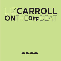 Liz Carroll - On the Offbeat
