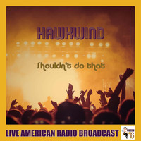 Hawkwind - Shouldn't Do That (Live)