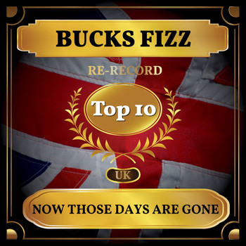 Bucks Fizz - Now Those Days Are Gone (UK Chart Top 40 - No. 8)