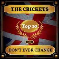 The Crickets - Don't Ever Change (UK Chart Top 40 - No. 5)