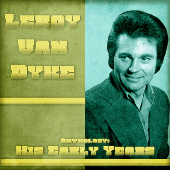 Leroy Van Dyke - Anthology: His Early Years (Remastered)