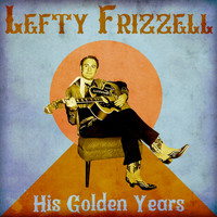 Lefty Frizzell - His Golden Years (Remastered)
