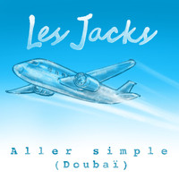 Les Jacks - Aller simple (Doubaï) (Single)