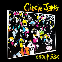 Circle Jerks - Group Sex 40th Anniversary Edition (Explicit)