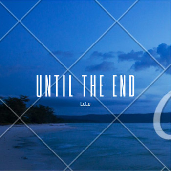 Lulu - Until the End