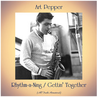 Art Pepper - Rhythm-a-Ning / Gettin' Together (All Tracks Remastered)