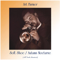 Art Farmer - Soft Shoe / Autumn Nocturne (All Tracks Remastered)