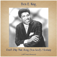 Ben E. King - Don't Play That Song (You Lied) / Ecstasy (All Tracks Remastered)
